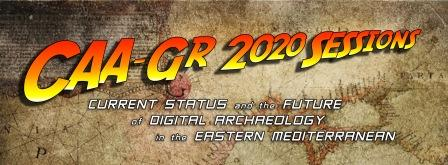 CAA-GR 2020: «Current Status and the Future of Digital Archaeology in the Eastern Mediterranean»