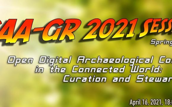 """CAA-GR 2021: """"Open Digital Archaeological Content in the Connected World: Curation and Stewardship"""""""